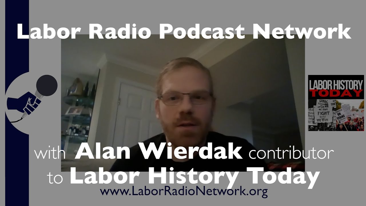 Alan Wierdak contributor to Labor History Today - Labor Radio Podcast Member Spotlight Series