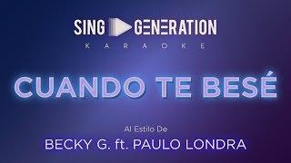 Becky G. Ft. Paulo Londra - Cuando te besé - Sing Generation Karaoke