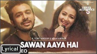Sawan Aaya Hai Song with lyrics | Tony Kakkar & Neha Kakkar