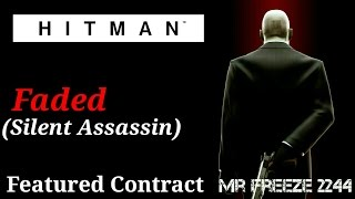 HITMAN - Faded - Featured Contract - Silent Assassin