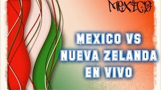 Mexico vs Nueva Zelanda En Vivo  (Enlaces y Aplicaciones)