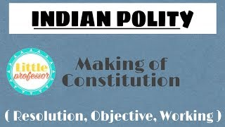 MAKING OF CONSTITUTION PART 1- OBJECTIVE, RESOLUTION,WORKING of CONSTITUENT ASSEMBLY
