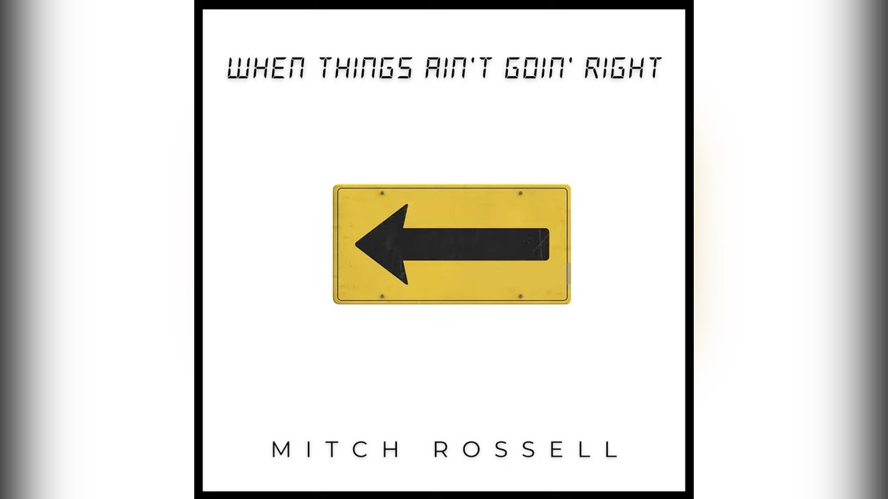 Mitch Rossell - When Things Ain't Goin' Right (Official Audio)