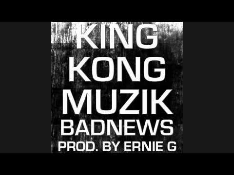 BadNews - King Kong Muzik [Prod. By Ernie G.] *NEW 2011*