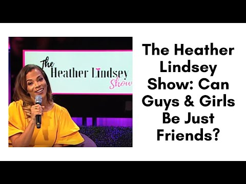 The Heather Lindsey Show: Can Guys & Girls Be Just Friends?
