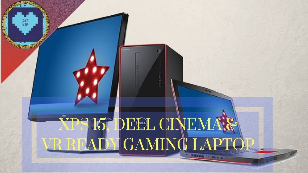 Dell Unveils XPS 15, Dell Cinema & VR Ready Gaming Desktop | 2018