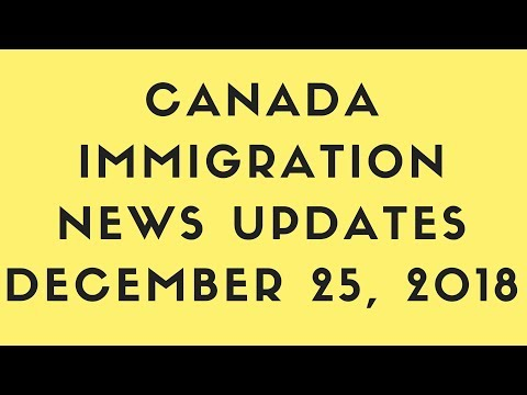 Canada Immigration News Updates: December 25, 2018