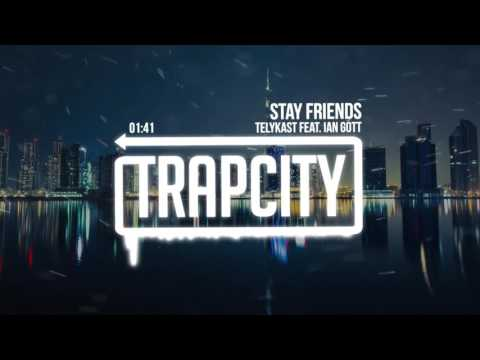 TELYKast - Stay Friends (feat. Ian Gott)