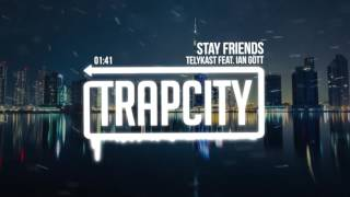 TELYKast - Stay Friends (feat. Ian Gott)