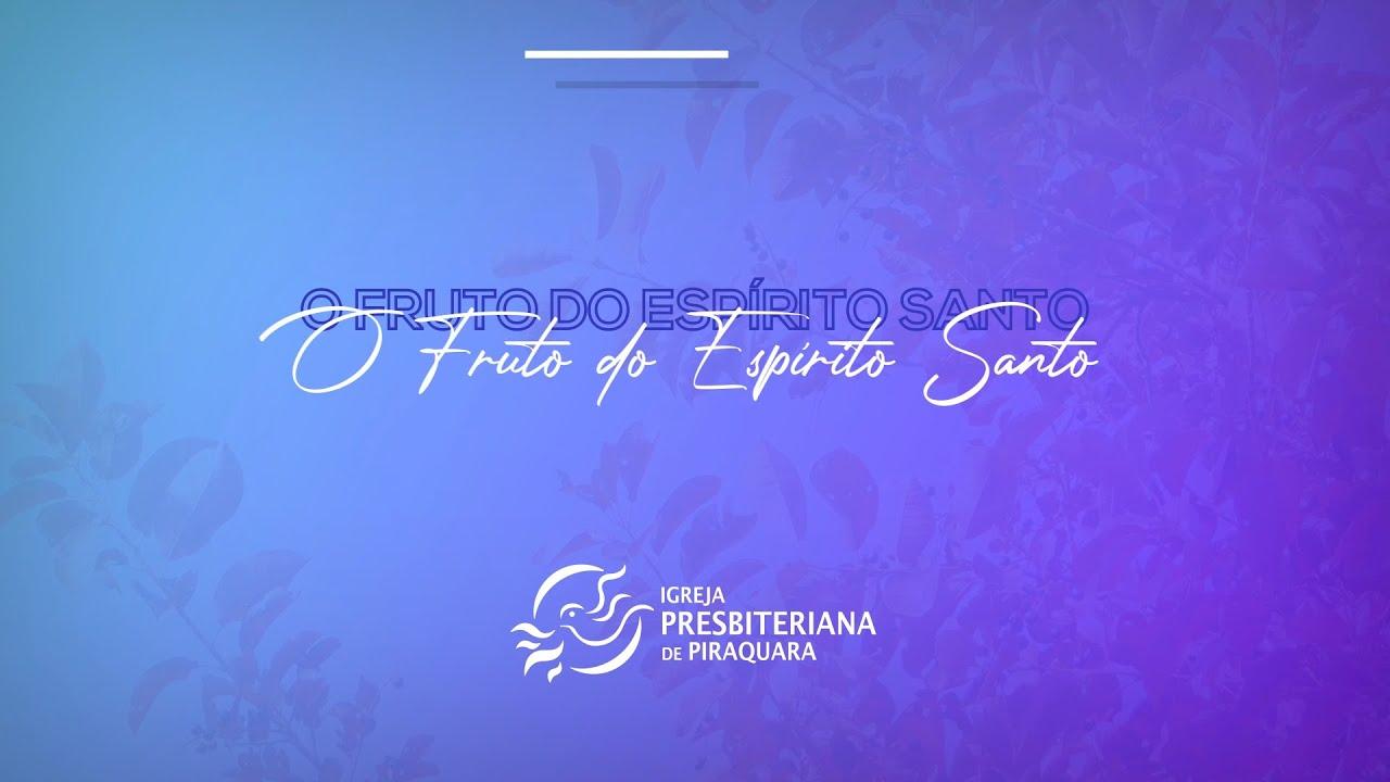 O Fruto do Espírito | Pr. Estevam Fernandes