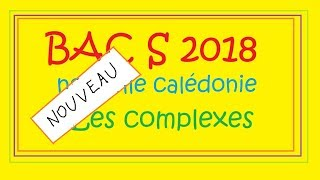 NOUVEAU !!! Complexes-BAC S février  2018 Nouvelle Calédonie   Idéal BAC BLANC