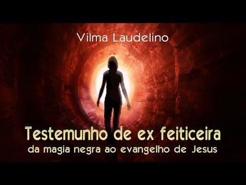 Vilma Laudelino - Testemunho de ex feiticeira