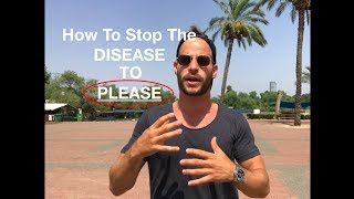 FBW Dan  How to Stop the Disease to please and to INCREASE your Self Esteem