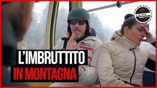 Il Milanese Imbruttito - L'Imbruttito IN MONTAGNA