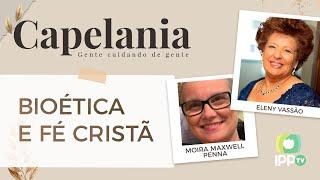 Bioética e Fé Cristã | Capelania | Eleny Vassão e IPP TV