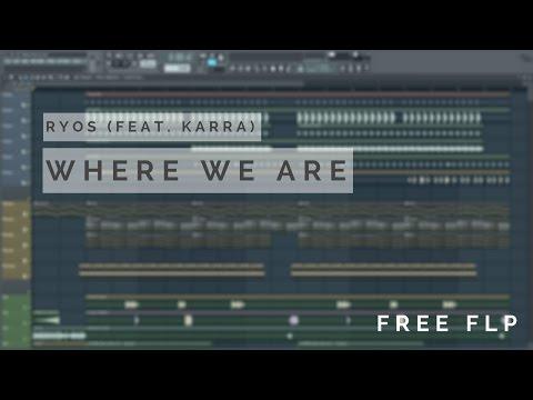 FL STUDIO   Ryos (ft. KARRA) - Where We Are [FREE FLP]