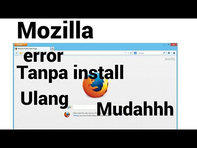 CARA  mengatasi Mozilla Firefox Application error tanpa install ulang