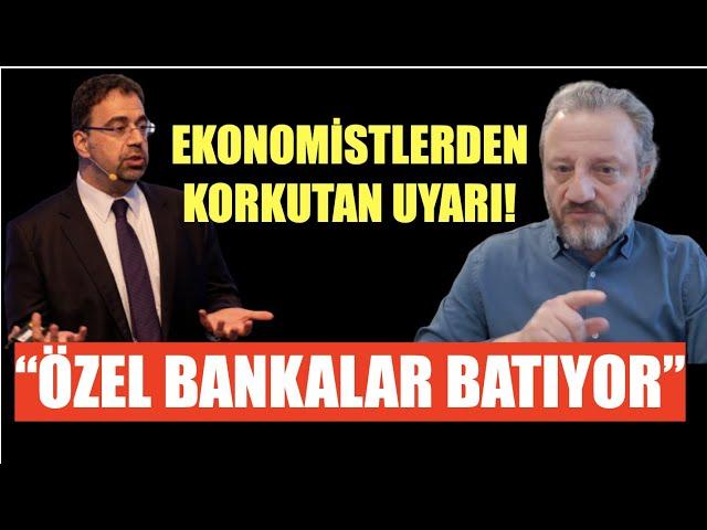 EN BÜYÜK KRİZ UYARISI: ÖZEL BANKALAR BATACAK.. EKONOMİ ÇÖKECEK..
