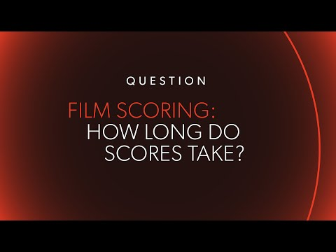 How Much Time Do You Spend Creating a Film Score?