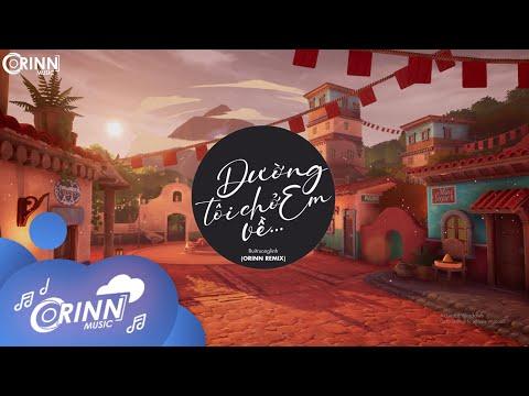 Đường Tôi Chở Em Về (Orinn Remix) - Buitruonglinh | Nhạc Trẻ Edm Hot Tik Tok Gây Nghiện Nhất 2021