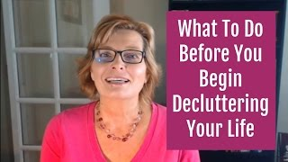 Do This Before You Declutter Your Life - It's The Key To Success!