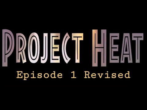 Project Heat | Episode 1(Revised)