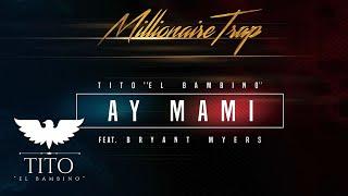 "Tito ""El Bambino"" Ft. Bryant Myers - Ay Mami (Audio)"