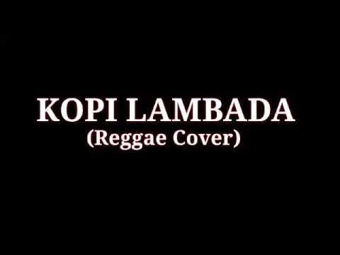 Kopi Lambada (Reggae Cover)((Lyrics))