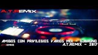 Amigos Con Privilegios Varios Mix - DJBruno - A.T.Remix - 2017