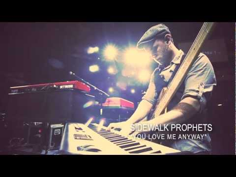 Sidewalk Prophets  You Love Me Anyway featTy Nolan