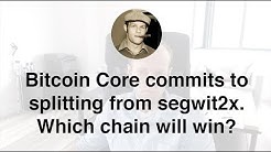 Bitcoin Core commits to splitting from segwit2x. Which chain will win?