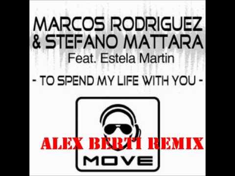 MARCOS RODRIGUEZ Vs STEFANO MATTARA Ft ESTELA MARTIN - To Spend My Life With You (Alex Berti Remix)
