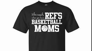 Who Needs Refs Funny Basketball Mom T shirt