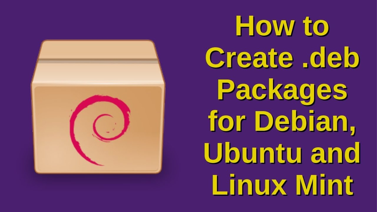 How to Create  deb Packages for Debian, Ubuntu and Linux Mint