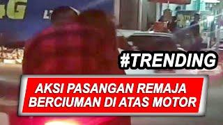 Tak Bisa Menahan Hawa Nafsu, Aksi Bercumbu Pasangan Remaja di Atas Motor Dikecam - BIM 26/08