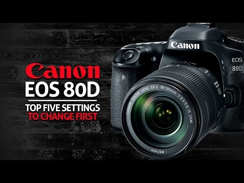 Top 5 Settings to Change Canon 80D