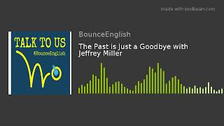 The Past is Just a Goodbye with Jeffrey Miller