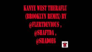 Kanye West Way Too Cold ft. DJ Khaled TheraFlu Brooklyn Remix by Flert Devious, Shaft D.A, Sha Doe