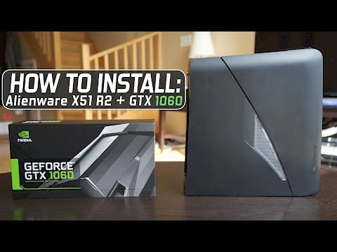 How to Install: Alienware X51 R2 + nVidia Gefore GTX 1060 6GB