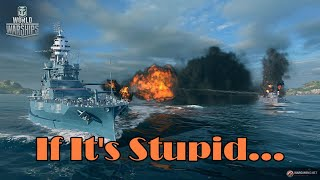 World of Warships - If It's Stupid...