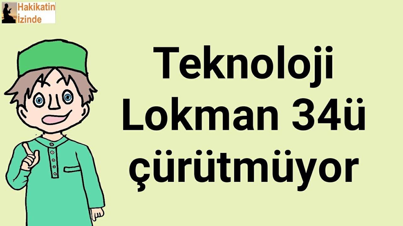 Teknoloji Lokman 34'ü çürütmüyor