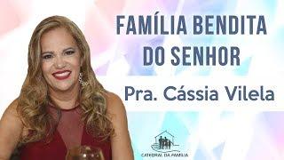 Família bendita do Senhor - Pra. Cássia Vilela - 12-05-2019