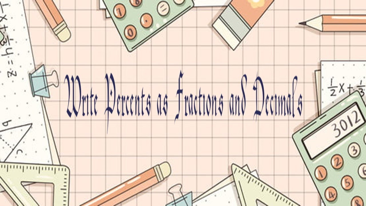 write percents as fractions and decimals  youtube