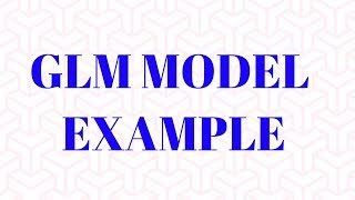 Generalized Linear Model (GLM) Example | Statistical Models