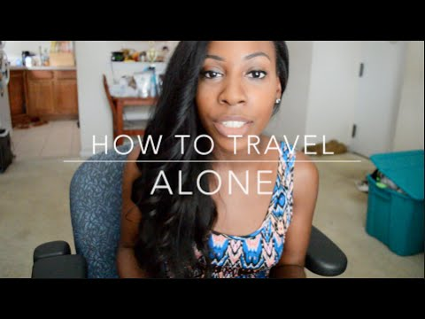 Travel Tips: How To Travel Alone !