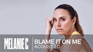Melanie C - Blame It On Me [Acoustic Version]