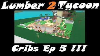 LT2 Cribs Eps 5 : :Lumber Tycoon 2 | RoBlox