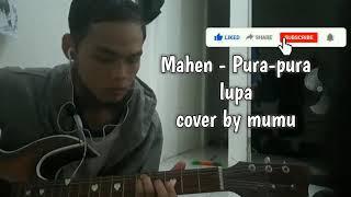 Mahen - Pura pura lupa cover by Mumu