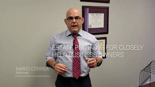 ESTATE PLANNING FOR CLOSELY HELD BUSINESS OWNERS