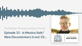 Episode 15 - Is Mexico Safe? New Documentary is out!